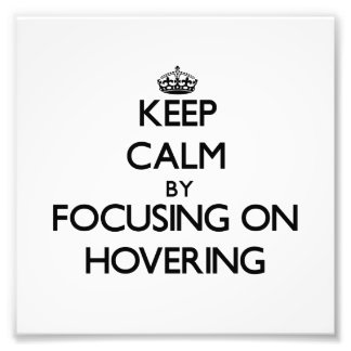 Keep Calm by focusing on Hovering Photo Art