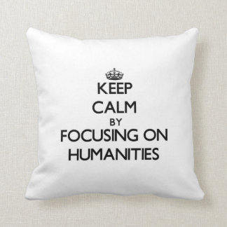 Keep calm by focusing on Humanities Throw Pillow