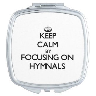 Keep Calm by focusing on Hymnals Travel Mirrors