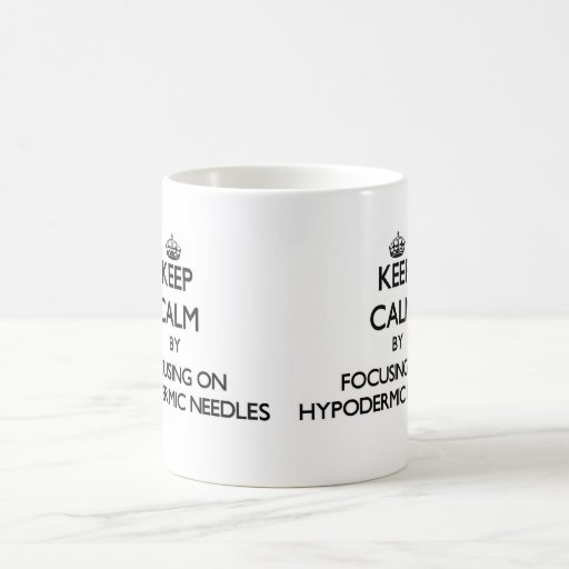 Keep Calm by focusing on Hypodermic Needles Mugs