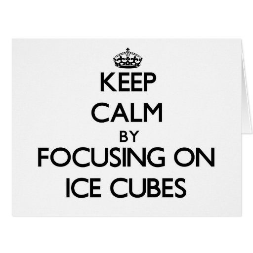 Keep Calm by focusing on Ice Cubes Greeting Card