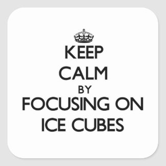 Keep Calm by focusing on Ice Cubes Stickers