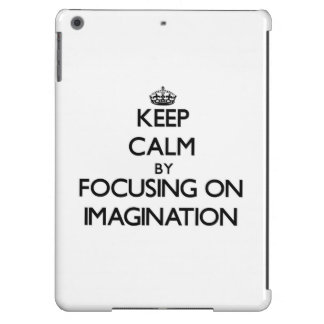 Keep Calm by focusing on Imagination iPad Air Cover
