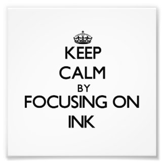 Keep Calm by focusing on Ink Art Photo