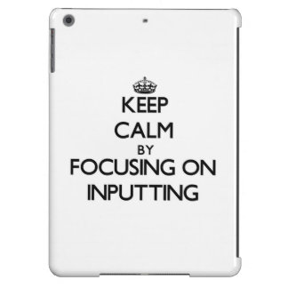 Keep Calm by focusing on Inputting iPad Air Covers