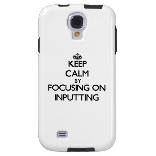 Keep Calm by focusing on Inputting Galaxy S4 Case