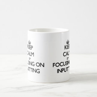 Keep Calm by focusing on Inputting Mug