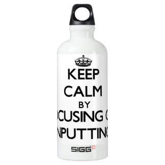 Keep Calm by focusing on Inputting SIGG Traveler 0.6L Water Bottle
