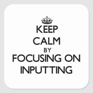 Keep Calm by focusing on Inputting Stickers