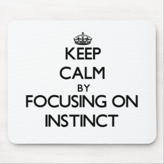 Keep Calm by focusing on Instinct Mouse Pad