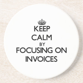 Keep Calm by focusing on Invoices Beverage Coaster