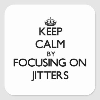 Keep Calm by focusing on Jitters Square Stickers