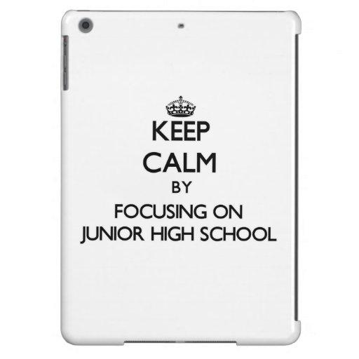 Keep Calm by focusing on Junior High School iPad Air Cases