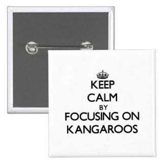 Keep Calm by focusing on Kangaroos Pinback Button