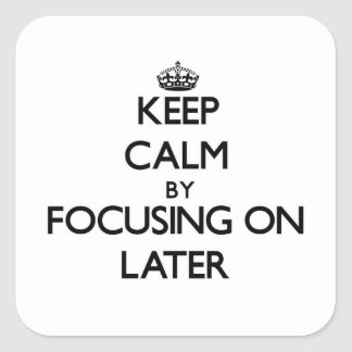 Keep Calm by focusing on Later Stickers