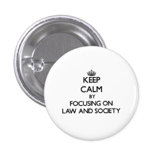 Keep calm by focusing on Law And Society Button
