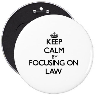 Keep calm by focusing on Law Pinback Button