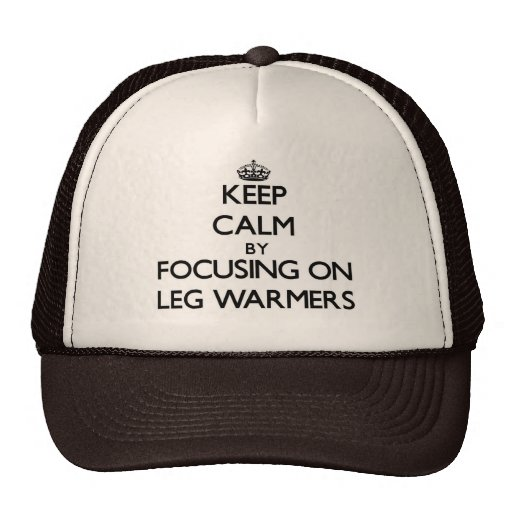 Keep Calm by focusing on Leg Warmers Hats