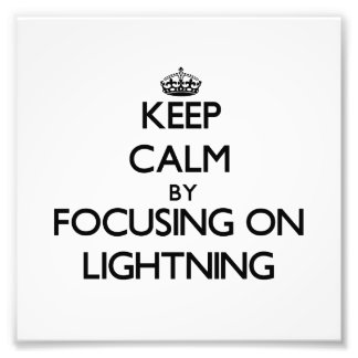 Keep Calm by focusing on Lightning Photo Art