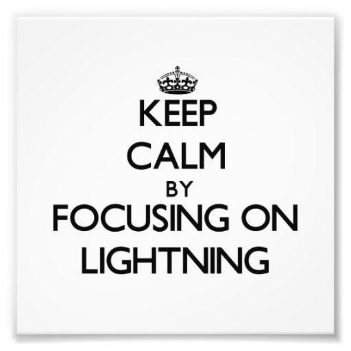 Keep Calm by focusing on Lightning Photo Art
