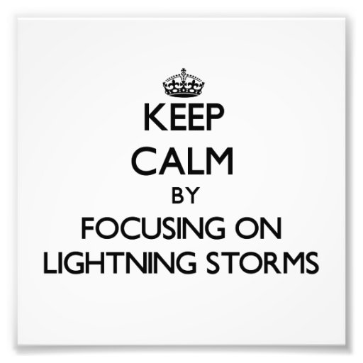 Keep Calm by focusing on Lightning Storms Photo Art