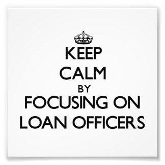 Keep Calm by focusing on Loan Officers Photograph