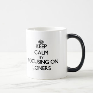 Keep Calm by focusing on Loners Mugs