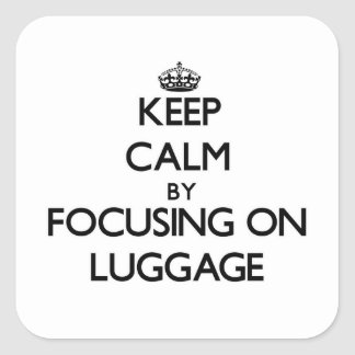Keep Calm by focusing on Luggage Stickers