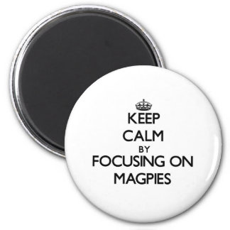 Keep Calm by focusing on Magpies Magnet