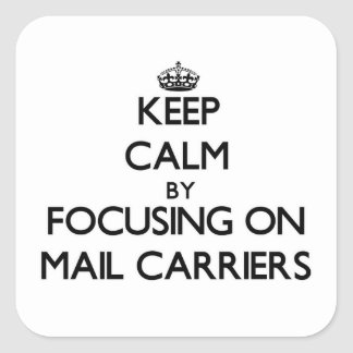 Keep Calm by focusing on Mail Carriers Sticker