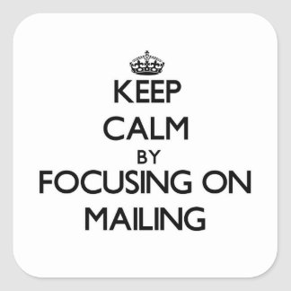 Keep Calm by focusing on Mailing Square Stickers