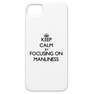 Keep Calm by focusing on Manliness iPhone 5 Cover