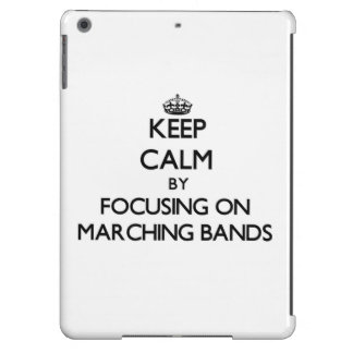 Keep Calm by focusing on Marching Bands iPad Air Covers