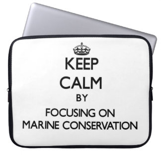 Keep calm by focusing on Marine Conservation Laptop Sleeve