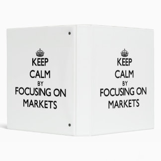 Keep Calm by focusing on Markets 3 Ring Binder