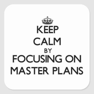 Keep Calm by focusing on Master Plans Square Stickers