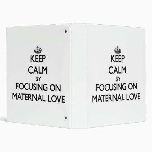 Keep Calm by focusing on Maternal Love Binder