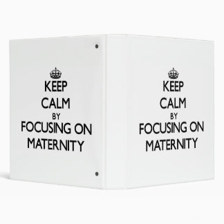 Keep Calm by focusing on Maternity Vinyl Binders