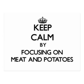Keep Calm by focusing on Meat And Potatoes Postcards