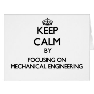 Keep calm by focusing on Mechanical Engineering Greeting Cards