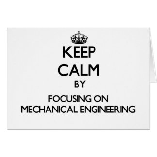 Keep calm by focusing on Mechanical Engineering Greeting Card