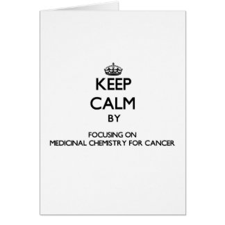 Keep calm by focusing on Medicinal Chemistry For C Greeting Card