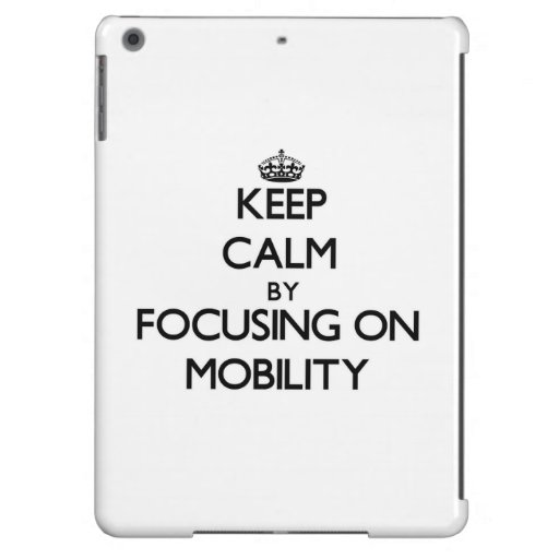 Keep Calm by focusing on Mobility Case For iPad Air