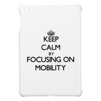 Keep Calm by focusing on Mobility iPad Mini Covers