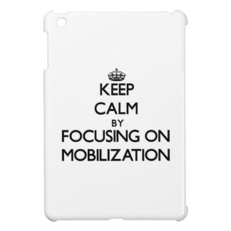 Keep Calm by focusing on Mobilization iPad Mini Covers