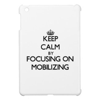 Keep Calm by focusing on Mobilizing Cover For The iPad Mini
