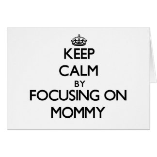 Keep Calm by focusing on Mommy Greeting Cards