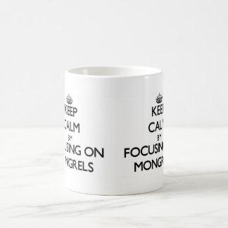 Keep Calm by focusing on Mongrels Mug