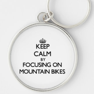 Keep Calm by focusing on Mountain Bikes Keychain