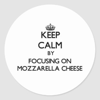 Keep Calm by focusing on Mozzarella Cheese Sticker